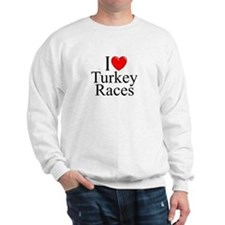 """I Love (Heart) Turkey Races"" Sweatshirt"