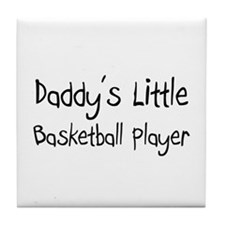 Daddy's Little Basketball Player Tile Coaster