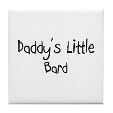 Daddy's Little Bard Tile Coaster