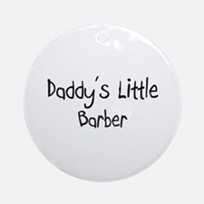 Daddy's Little Barber Ornament (Round)