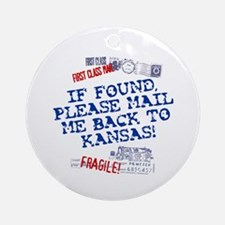 Mail Me Back To Kansas! Ornament (Round)