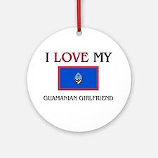 I Love My Guamanian Girlfriend Ornament (Round)