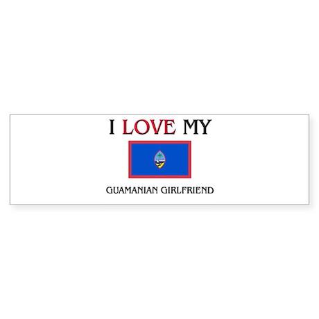 I Love My Guamanian Girlfriend Bumper Sticker