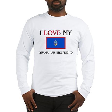 I Love My Guamanian Girlfriend Long Sleeve T-Shirt