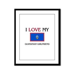 I Love My Guamanian Girlfriend Framed Panel Print