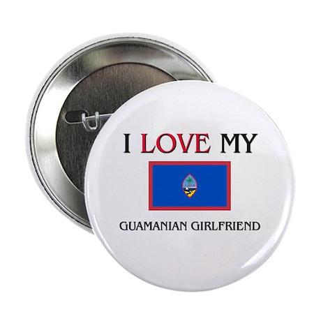 "I Love My Guamanian Girlfriend 2.25"" Button"