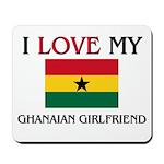 I Love My Ghanaian Girlfriend Mousepad