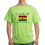 I Love My Ghanaian Girlfriend Green T-Shirt