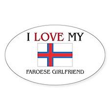 I Love My Faroese Girlfriend Oval Decal