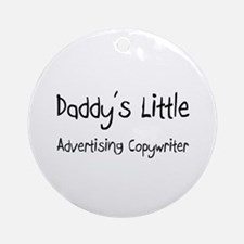 Daddy's Little Advertising Copywriter Ornament (Ro