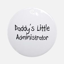 Daddy's Little Administrator Ornament (Round)