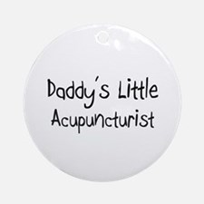 Daddy's Little Acupuncturist Ornament (Round)