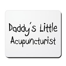 Daddy's Little Acupuncturist Mousepad