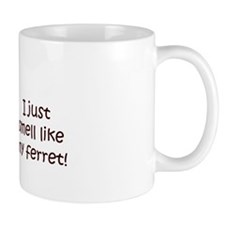 I smell like my ferret Mugs