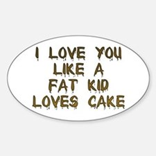 I Love You Like A Fat Kid Loves Cake Decal