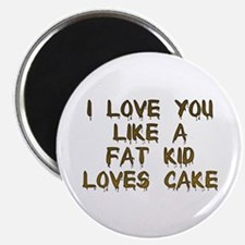 I Love You Like A Fat Kid Loves Cake Magnet