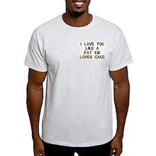 I Love You Like A Fat Kid Loves Cake Ash Grey T-Sh