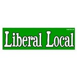 Liberal Local Bumper Sticker