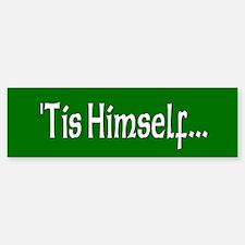 """""""'Tis Himself"""" Bumper Bumper Bumper Sticker"""