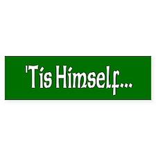 """""""'Tis Himself"""" Bumper Bumper Sticker"""