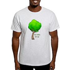 HUG TREES, NOT ME T-Shirt