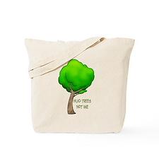 HUG TREES, NOT ME Tote Bag