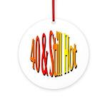 40 & Stll Hot Keepsake (Round)