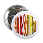 40 & Stll Hot Button