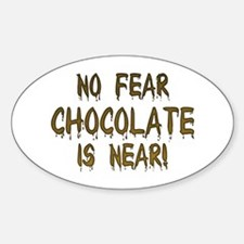 No Fear Chocolate Is Near! Oval Decal