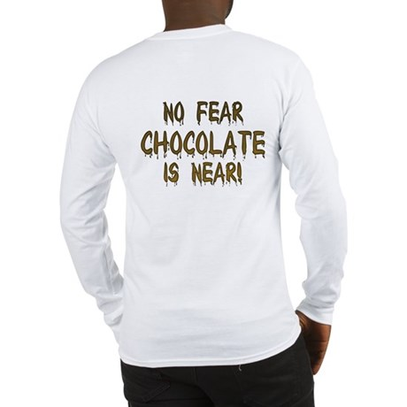 No Fear Chocolate Is Near! Long Sleeve T-Shirt