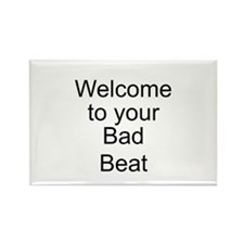 Welcome Bad Beat Rectangle Magnet