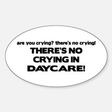 There's No Crying in Daycare Oval Decal