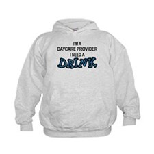 Daycare Provider Need Drink Hoodie