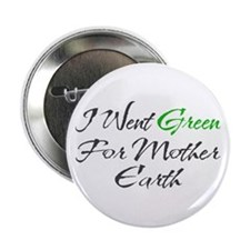 """I Went Green For Mother Earth 2.25"""" Button"""