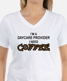 Daycare Provider Need Coffee Shirt
