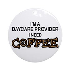 Daycare Provider Need Coffee Ornament (Round)