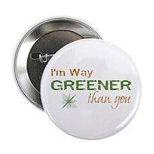 "I'm Way Greener Than You 2.25"" Button"