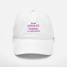 It's an Ainsley thing, you wouldn't un Baseball Baseball Cap