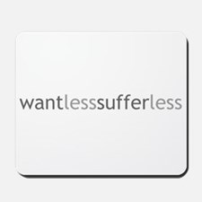 Want Less - Suffer Less - Grey Text Mousepad