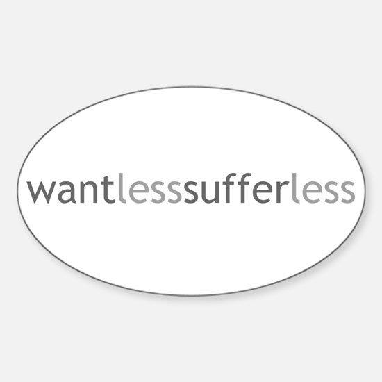 Want Less - Suffer Less - Grey Text Oval Decal