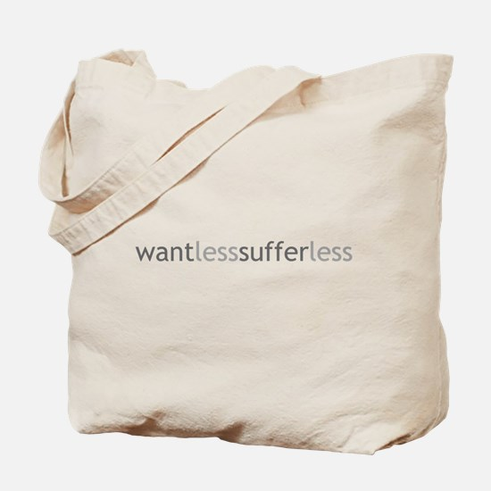 Want Less - Suffer Less - Grey Text Tote Bag