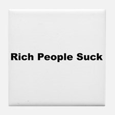 Cute Rich people suck Tile Coaster