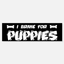 I Brake For Puppies Bumper Bumper Bumper Sticker