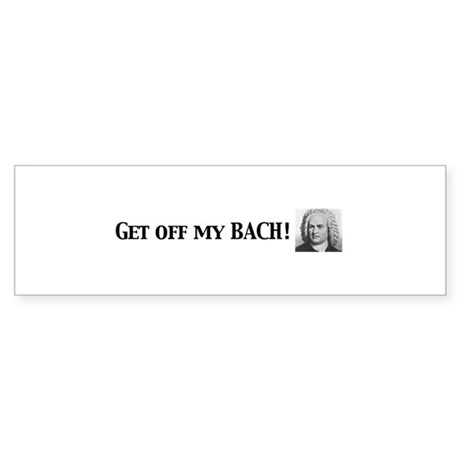 Get Off My Bach Bumper Sticker
