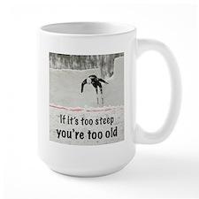 If it's too steep... Mug