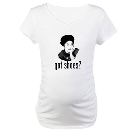 Got Shoes? Maternity T-Shirt