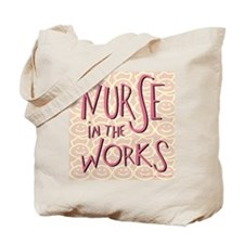 Nurse in the Works Tote Bag