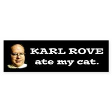"""Karl Rove ate my cat"" Bumper Bumper Sticker"