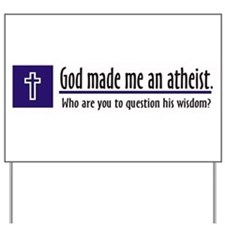 God Made Me An Athiest Yard Sign
