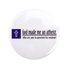 "God Made Me An Athiest 3.5"" Button (100 pack)"